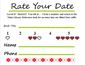 Each Blind Date book has a Rate Your Date card. If you fill it out and drop it off at Mentor Public Library, you could win dinner and a movie for two.