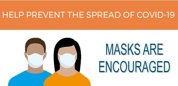 Help Prevent the Spread of COVID-19. Masks are encouraged